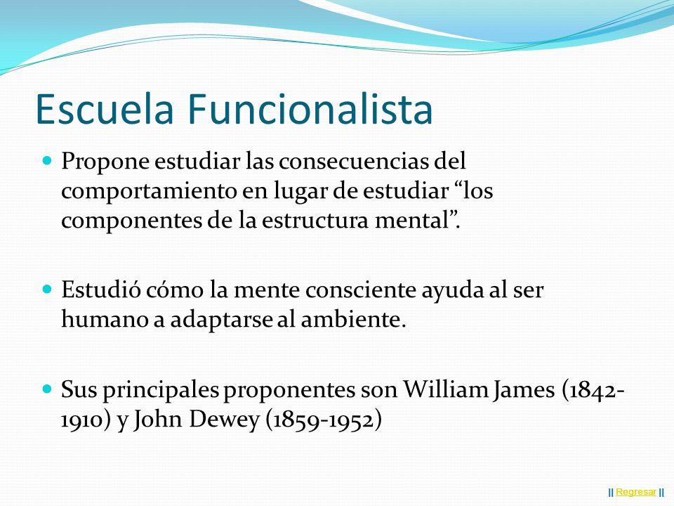 Escuela Funcionalista Propone estudiar las consecuencias del comportamiento en lugar de estudiar los componentes de la estructura mental .