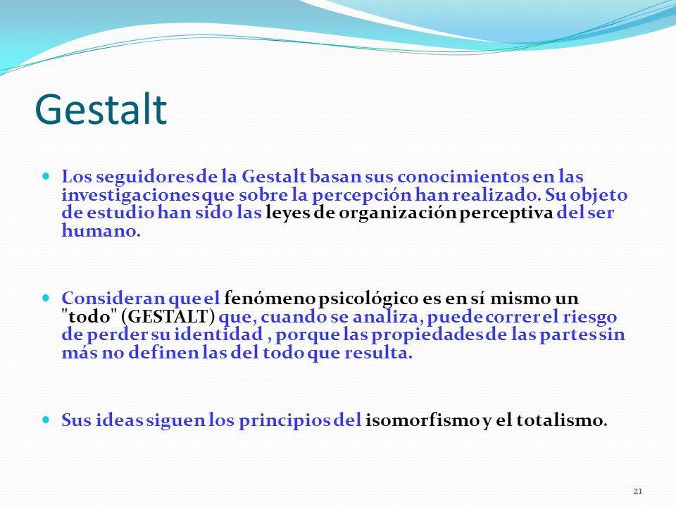 Gestalt Los seguidores de la Gestalt basan sus conocimientos en las investigaciones que sobre la percepción han realizado.