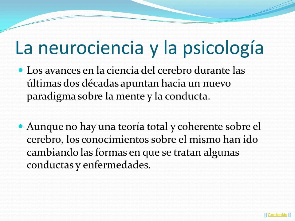 La neurociencia y la psicología Los avances en la ciencia del cerebro durante las últimas dos décadas apuntan hacia un nuevo paradigma sobre la mente y la conducta.