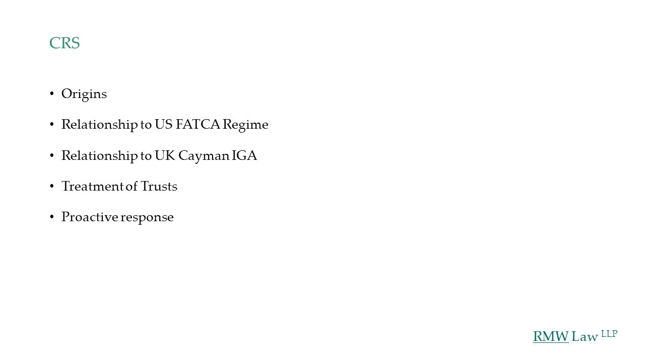 RMW Law LLP CRS Origins Relationship to US FATCA Regime Relationship to UK Cayman IGA Treatment of Trusts Proactive response