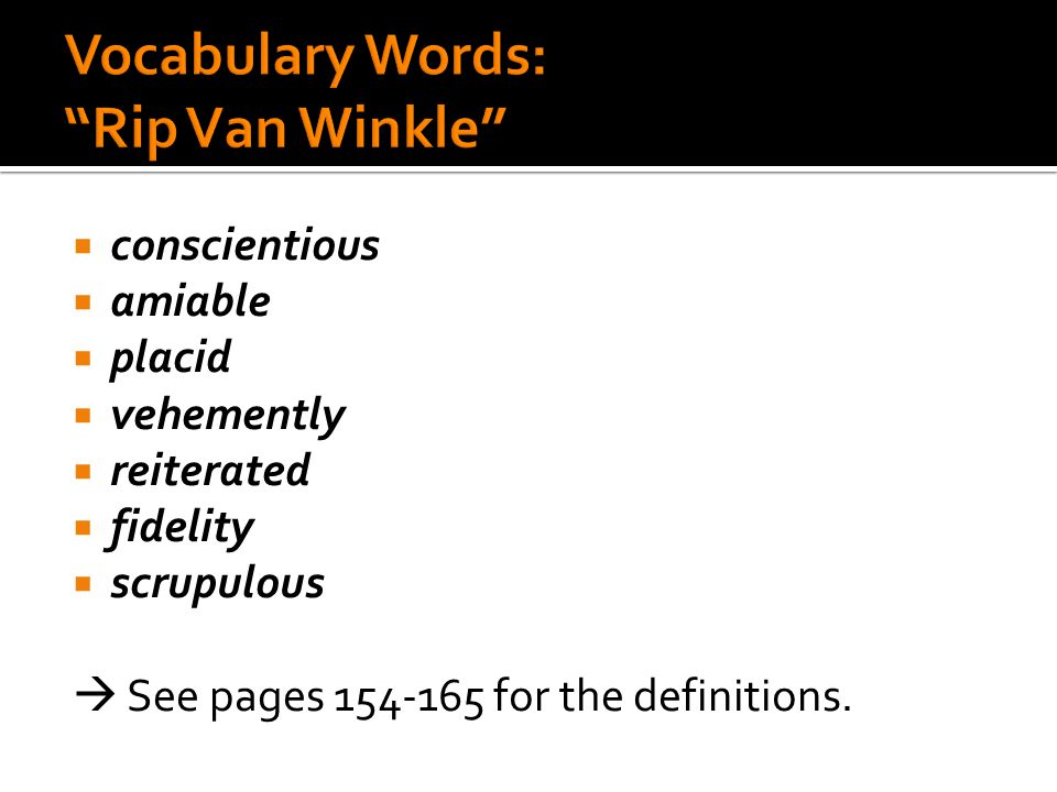  conscientious  amiable  placid  vehemently  reiterated  fidelity  scrupulous  See pages 154-165 for the definitions.