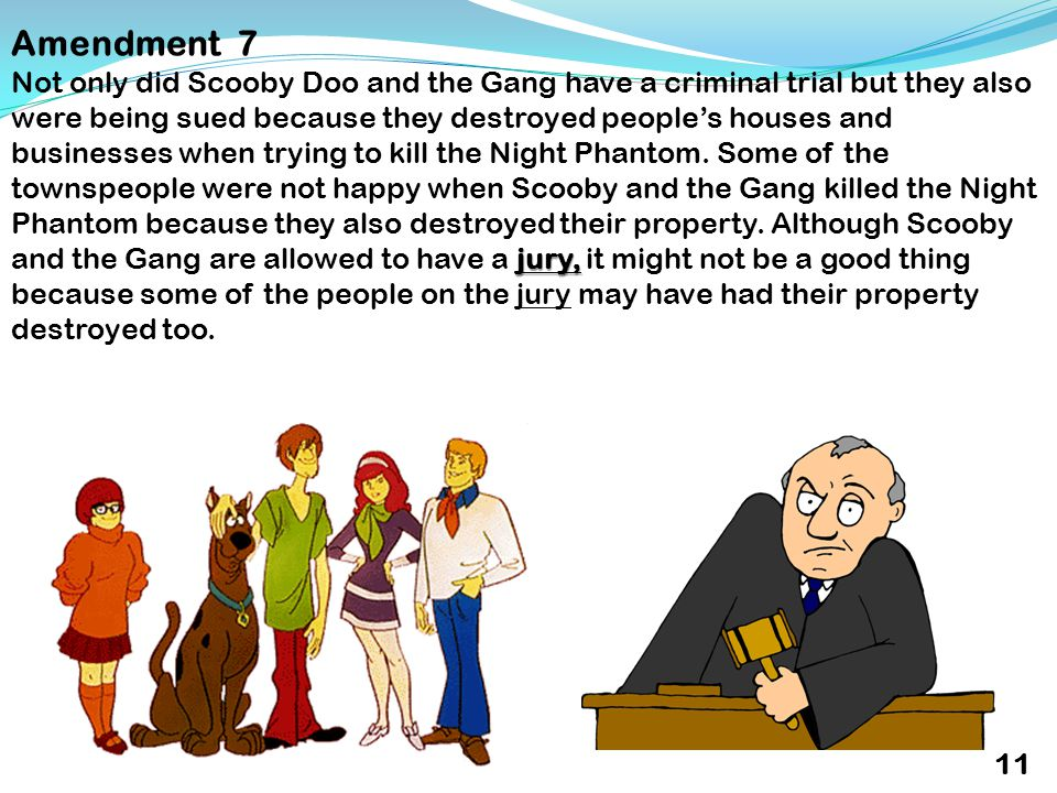 Amendment 7 jury, Not only did Scooby Doo and the Gang have a criminal trial but they also were being sued because they destroyed people's houses and businesses when trying to kill the Night Phantom.