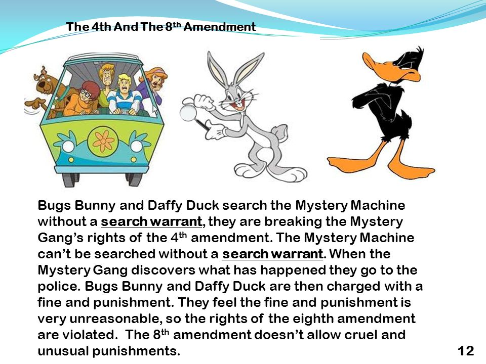 Bugs Bunny and Daffy Duck search the Mystery Machine without a search warrant, they are breaking the Mystery Gang's rights of the 4 th amendment.
