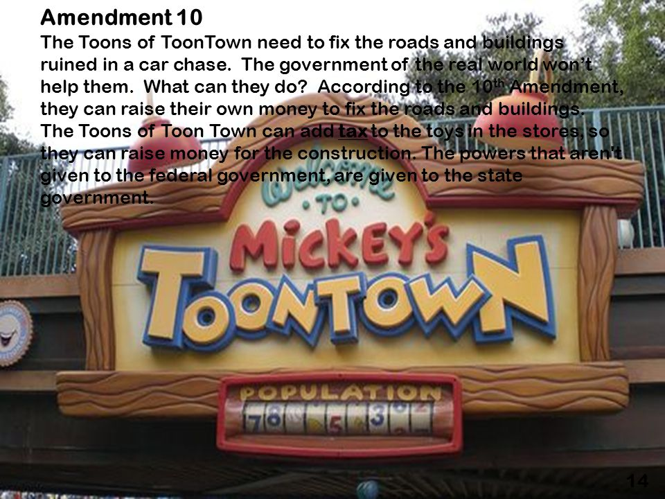 Amendment 10 The Toons of ToonTown need to fix the roads and buildings ruined in a car chase.