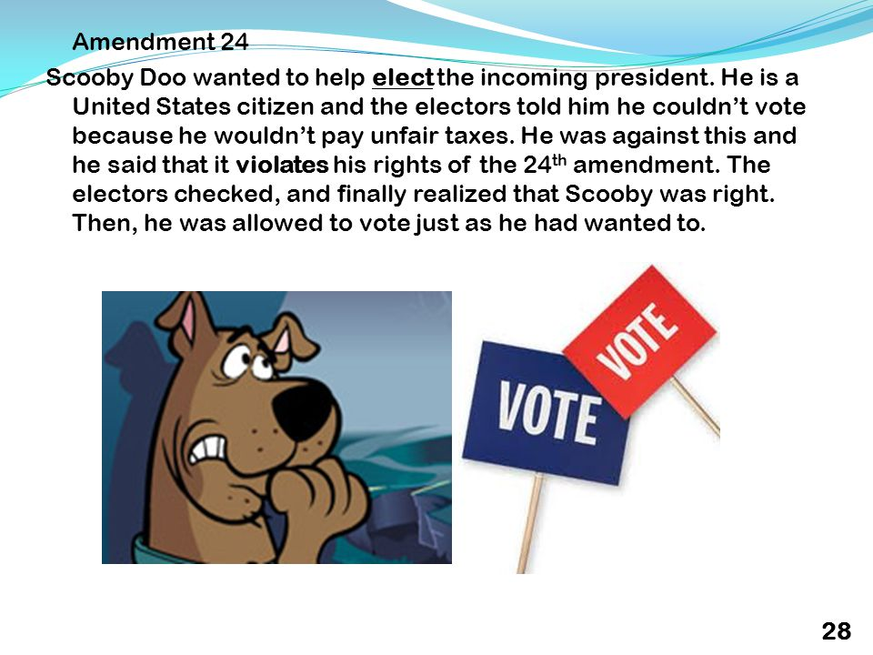 Amendment 24 Scooby Doo wanted to help elect the incoming president.