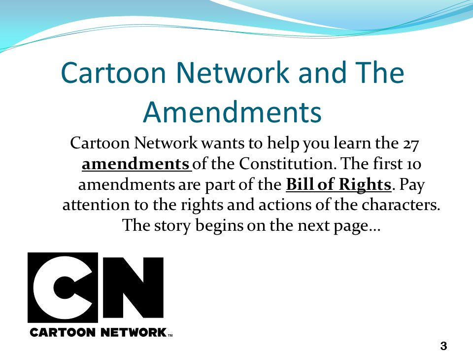 Cartoon Network and The Amendments Cartoon Network wants to help you learn the 27 amendments of the Constitution.