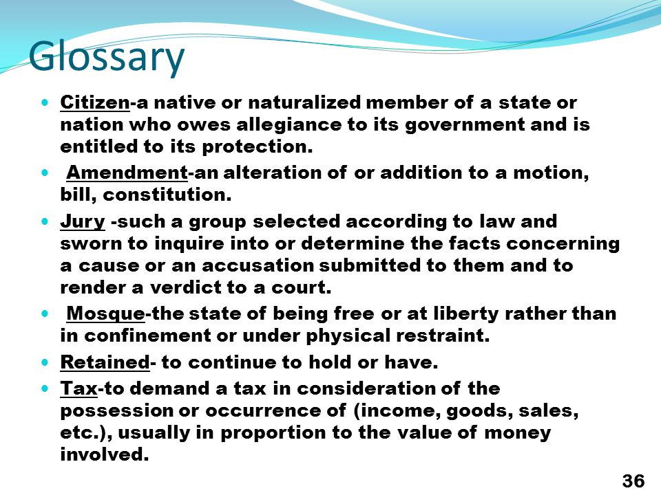 Glossary Citizen-a native or naturalized member of a state or nation who owes allegiance to its government and is entitled to its protection.