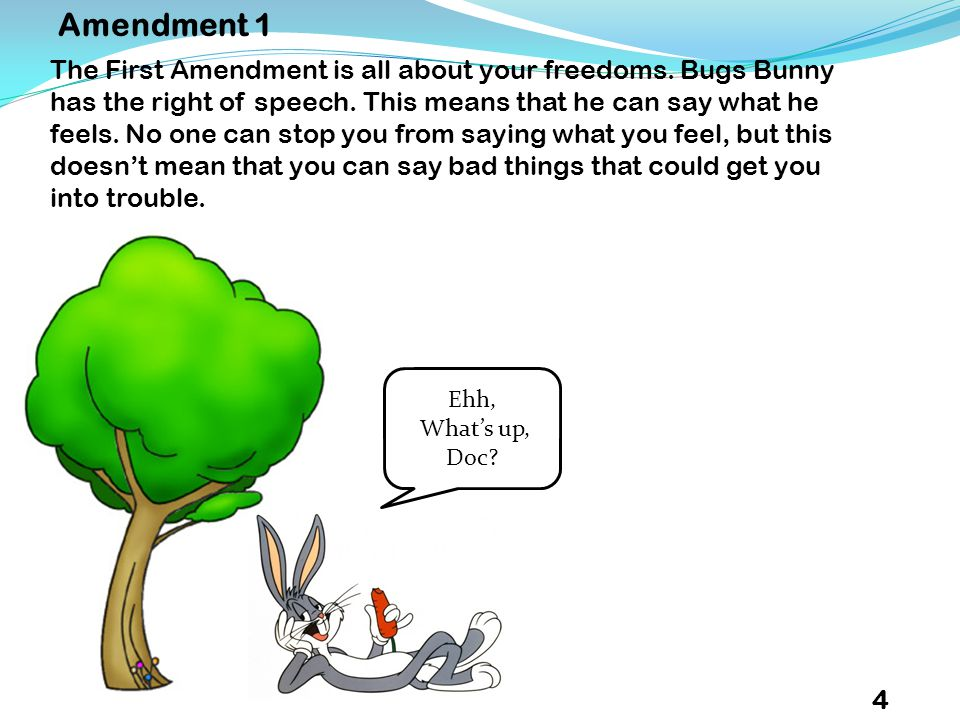 The First Amendment is all about your freedoms. Bugs Bunny has the right of speech.