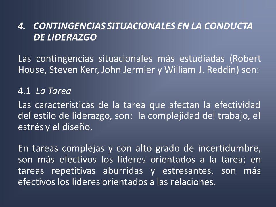4.CONTINGENCIAS SITUACIONALES EN LA CONDUCTA DE LIDERAZGO Las contingencias situacionales más estudiadas (Robert House, Steven Kerr, John Jermier y Wi