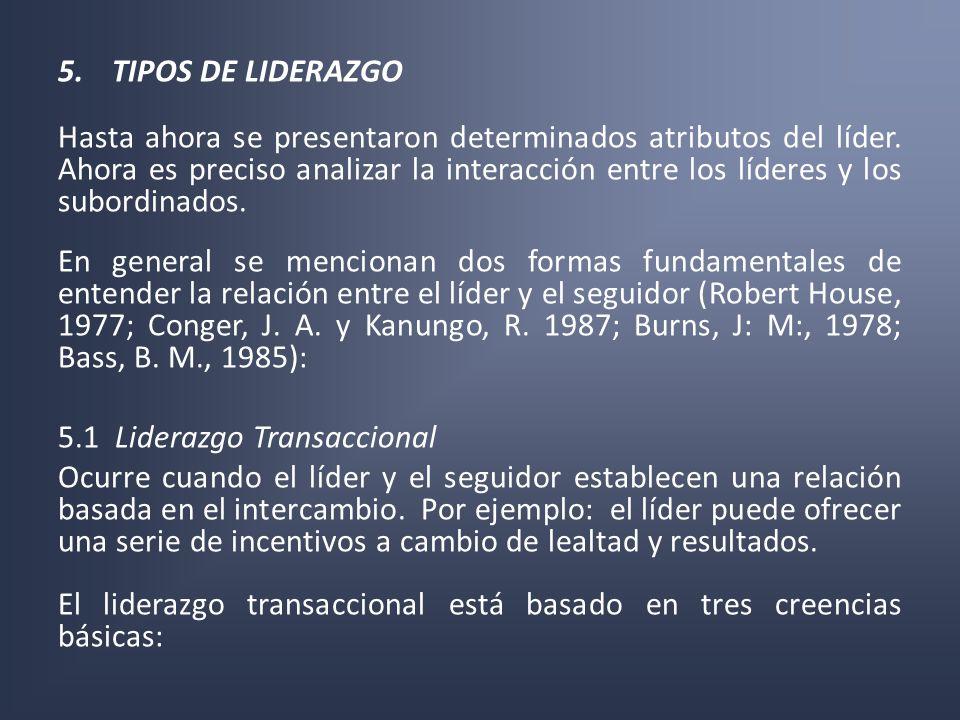 5.TIPOS DE LIDERAZGO Hasta ahora se presentaron determinados atributos del líder. Ahora es preciso analizar la interacción entre los líderes y los sub