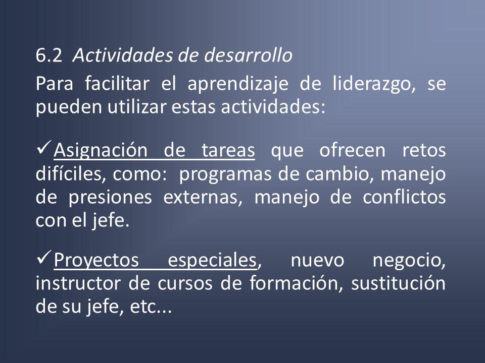 6.2 Actividades de desarrollo Para facilitar el aprendizaje de liderazgo, se pueden utilizar estas actividades: Asignación de tareas que ofrecen retos