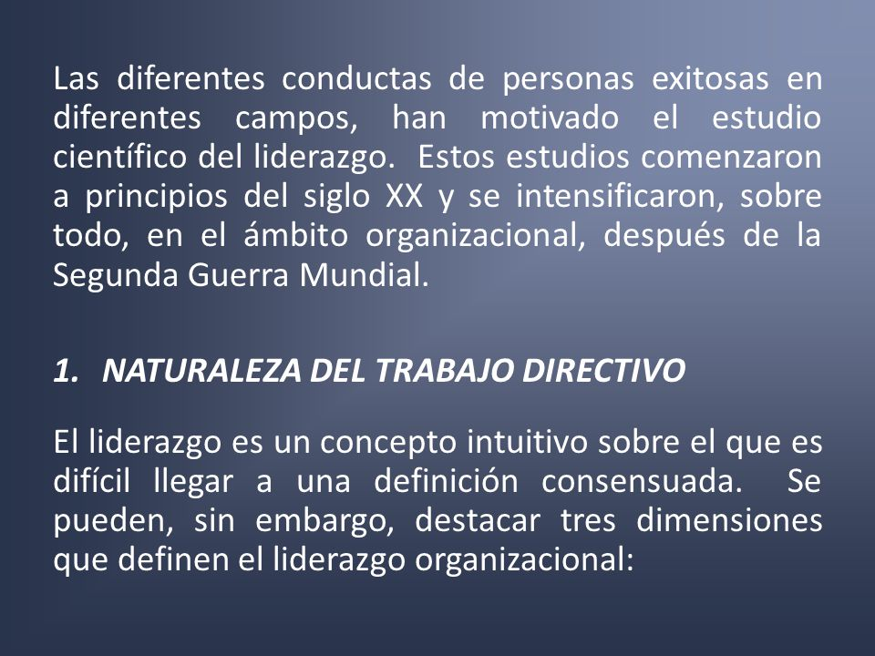 Las diferentes conductas de personas exitosas en diferentes campos, han motivado el estudio científico del liderazgo. Estos estudios comenzaron a prin