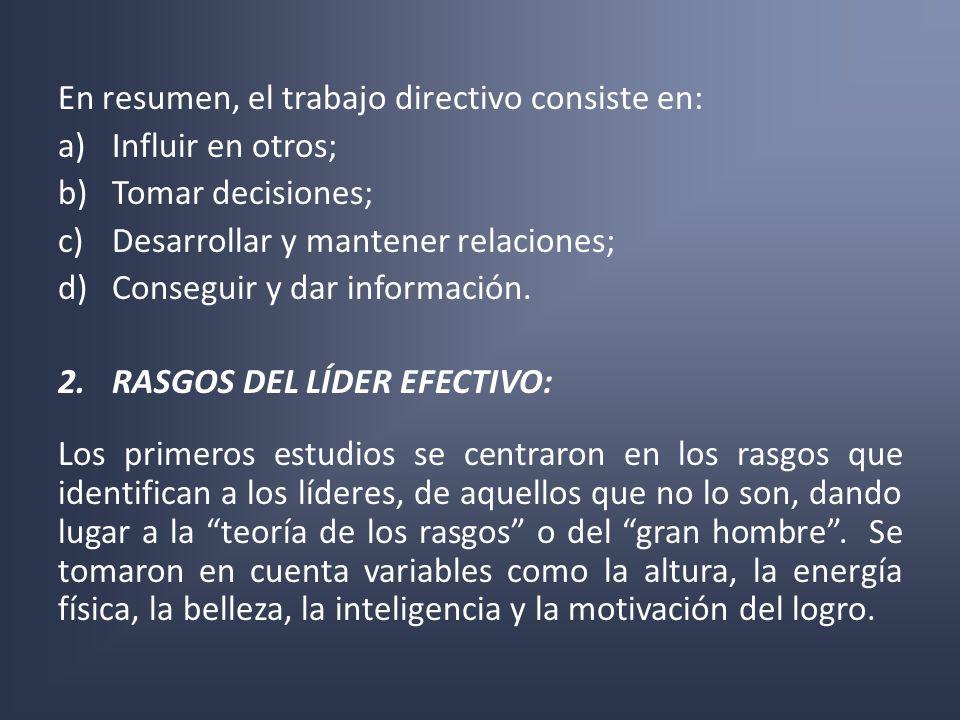 En resumen, el trabajo directivo consiste en: a)Influir en otros; b)Tomar decisiones; c)Desarrollar y mantener relaciones; d)Conseguir y dar informaci
