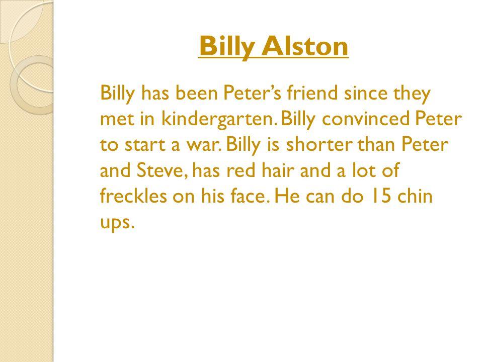 Billy Alston Billy has been Peter's friend since they met in kindergarten.