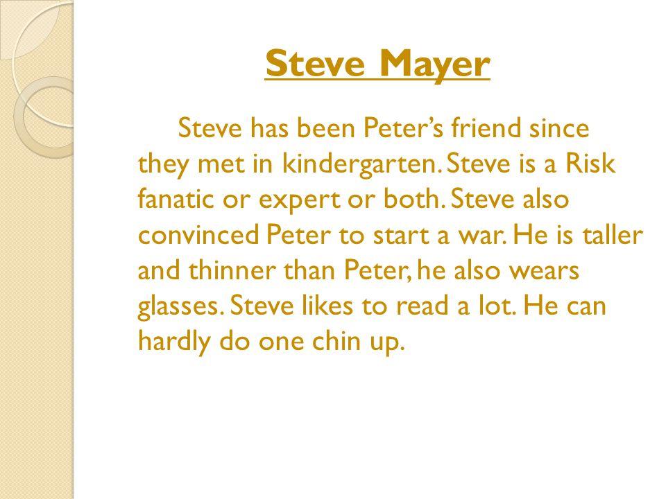 Steve Mayer Steve has been Peter's friend since they met in kindergarten.
