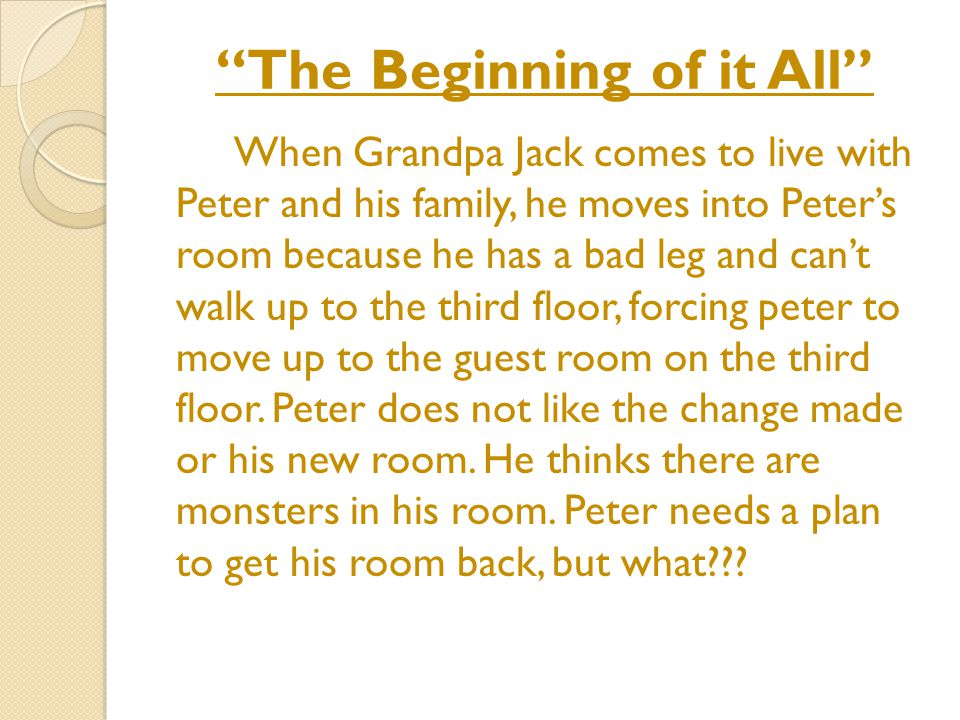 The Beginning of it All When Grandpa Jack comes to live with Peter and his family, he moves into Peter's room because he has a bad leg and can't walk up to the third floor, forcing peter to move up to the guest room on the third floor.