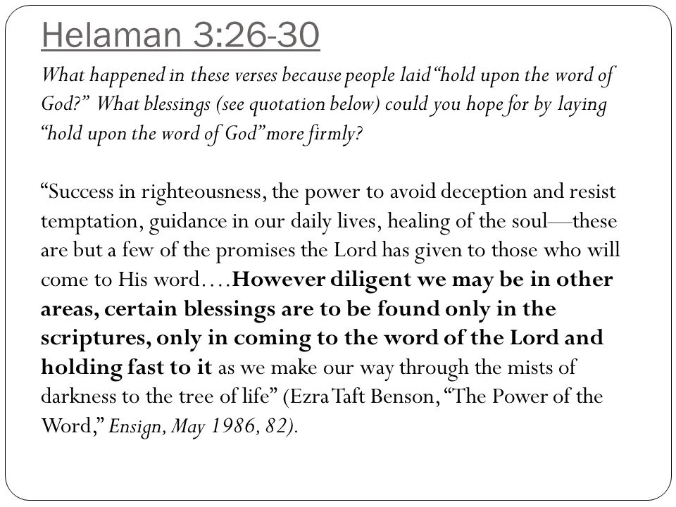 Helaman 3:26-30 What happened in these verses because people laid hold upon the word of God What blessings (see quotation below) could you hope for by laying hold upon the word of God more firmly.