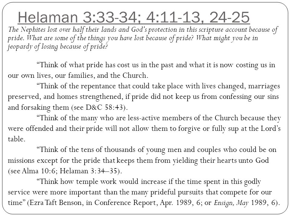 Helaman 3:33-34; 4:11-13, 24-25 The Nephites lost over half their lands and God's protection in this scripture account because of pride.