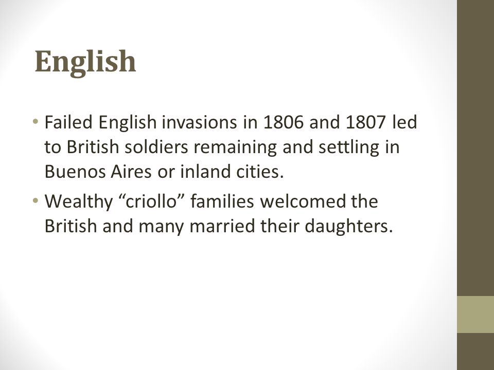 """English Failed English invasions in 1806 and 1807 led to British soldiers remaining and settling in Buenos Aires or inland cities. Wealthy """"criollo"""" f"""