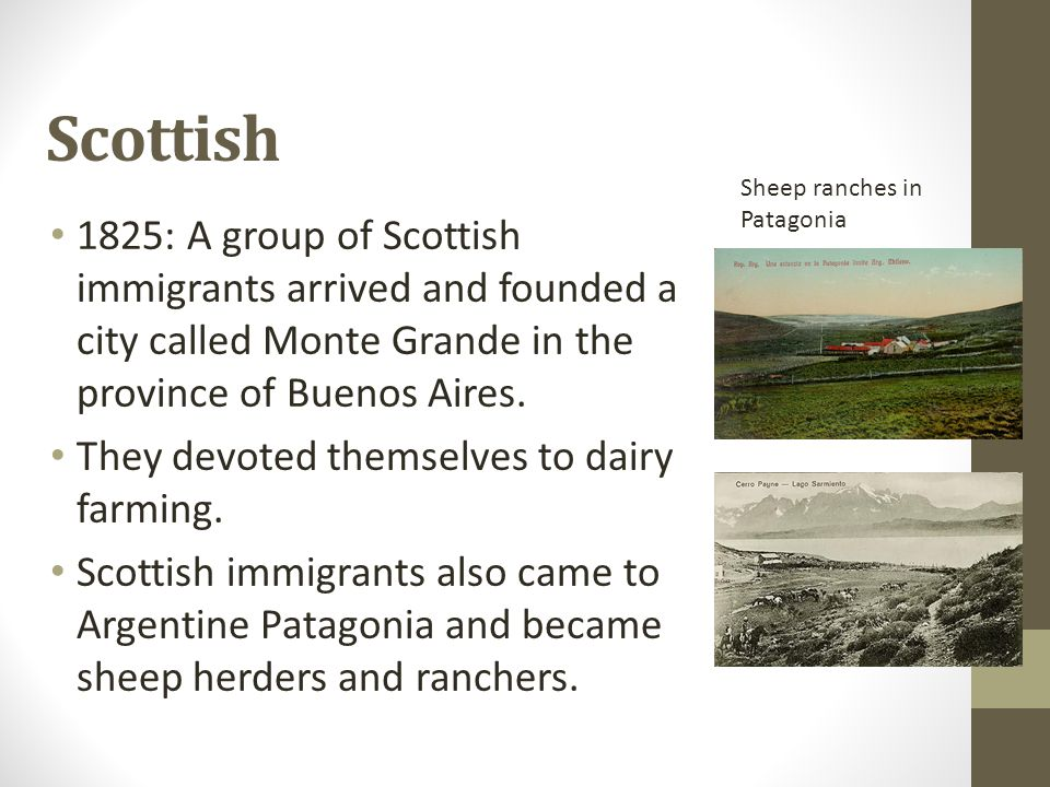 Scottish 1825: A group of Scottish immigrants arrived and founded a city called Monte Grande in the province of Buenos Aires. They devoted themselves