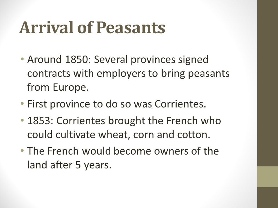 Arrival of Peasants Around 1850: Several provinces signed contracts with employers to bring peasants from Europe. First province to do so was Corrient
