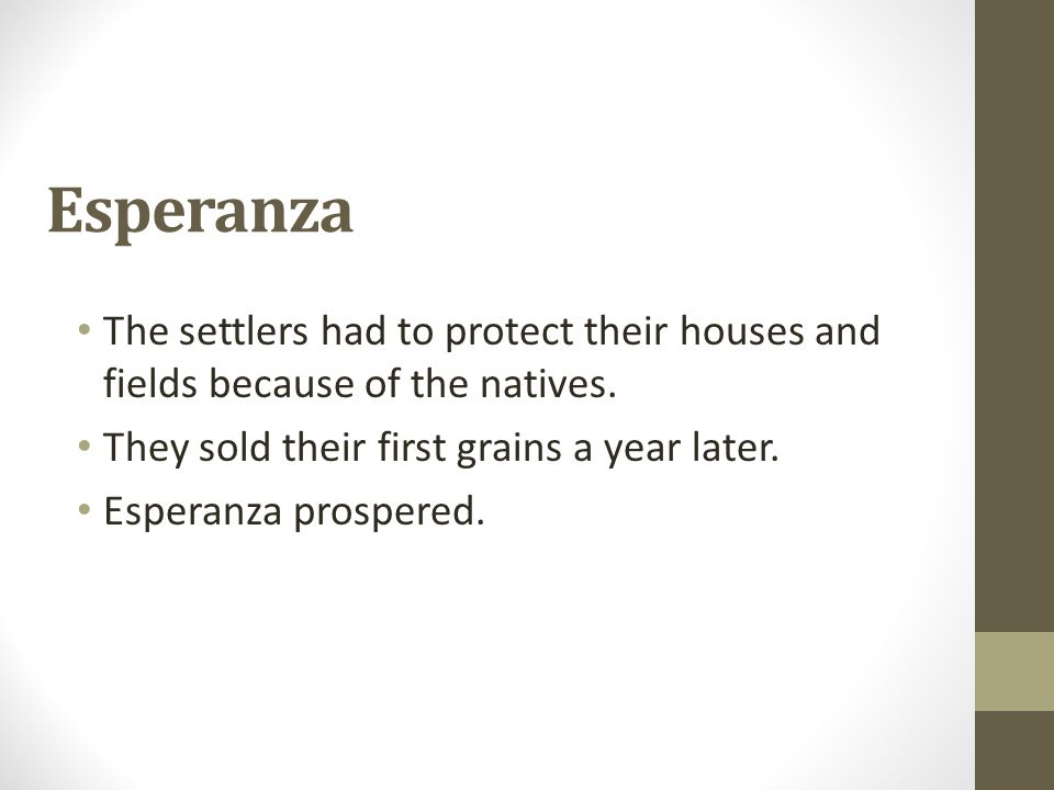 Esperanza The settlers had to protect their houses and fields because of the natives. They sold their first grains a year later. Esperanza prospered.