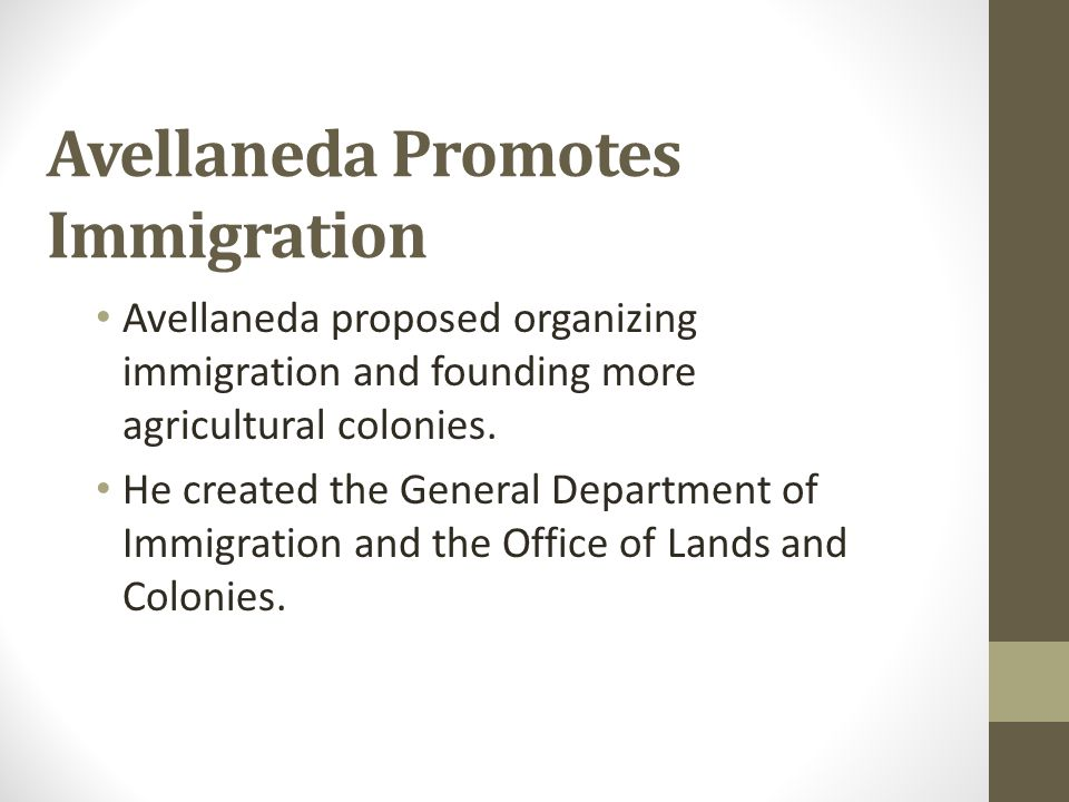 Avellaneda Promotes Immigration Avellaneda proposed organizing immigration and founding more agricultural colonies. He created the General Department