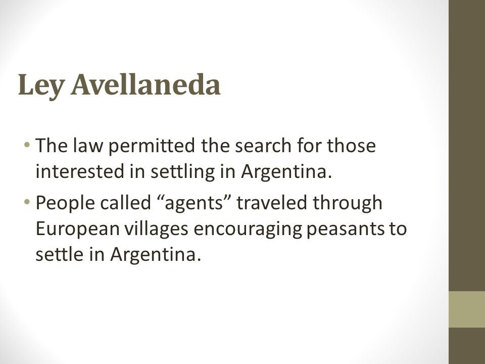 """Ley Avellaneda The law permitted the search for those interested in settling in Argentina. People called """"agents"""" traveled through European villages e"""