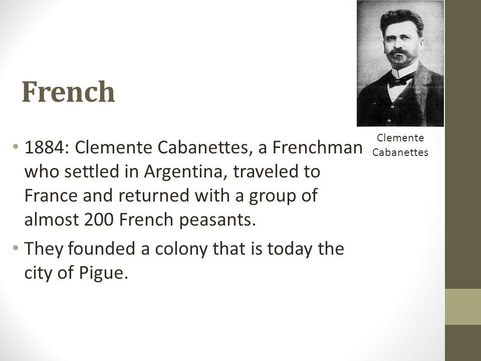 French 1884: Clemente Cabanettes, a Frenchman who settled in Argentina, traveled to France and returned with a group of almost 200 French peasants. Th