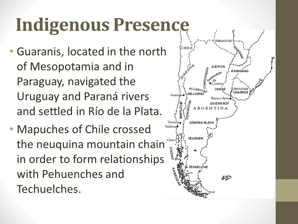 Indigenous Presence Guaranis, located in the north of Mesopotamia and in Paraguay, navigated the Uruguay and Paraná rivers and settled in Río de la Pl