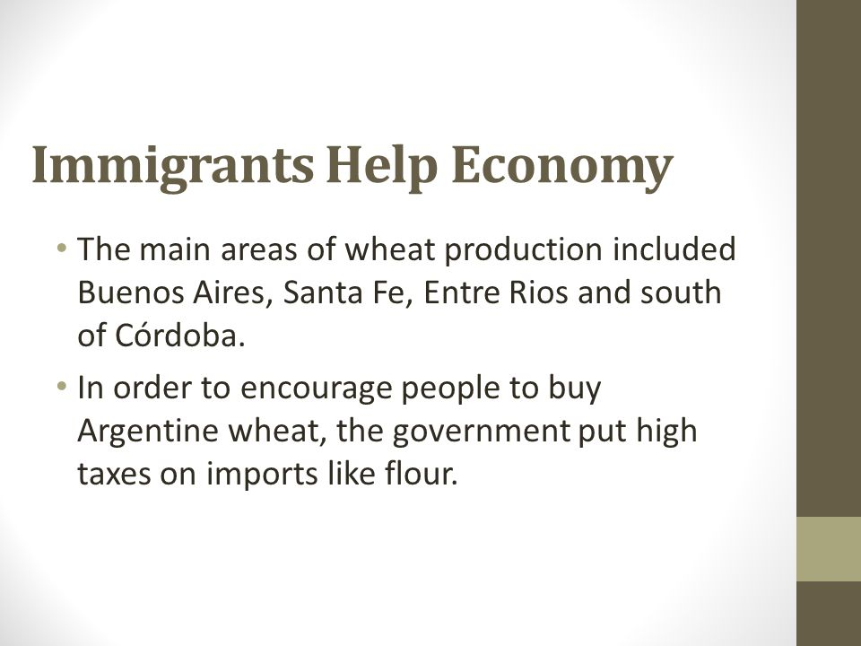 Immigrants Help Economy The main areas of wheat production included Buenos Aires, Santa Fe, Entre Rios and south of Córdoba. In order to encourage peo