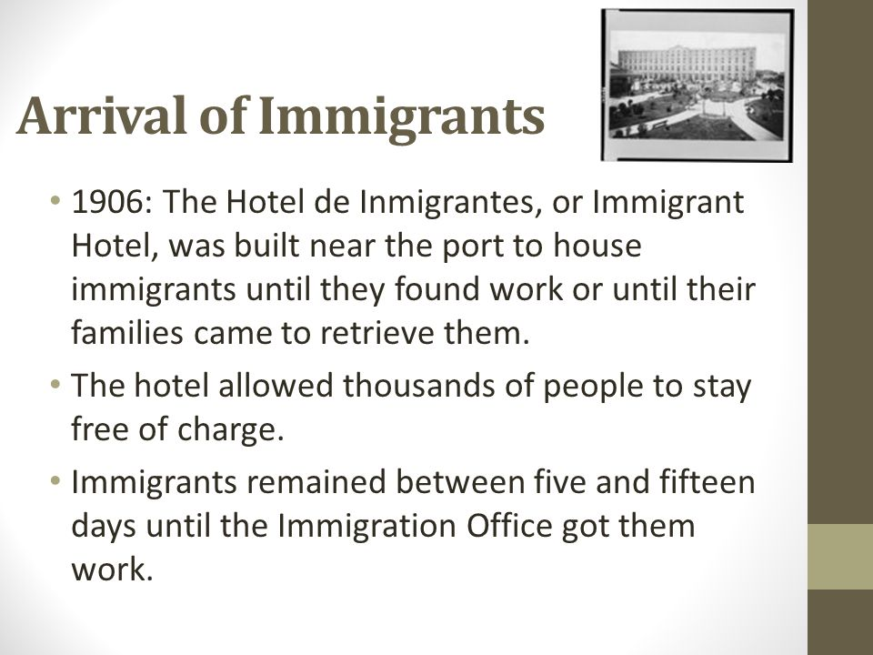 Arrival of Immigrants 1906: The Hotel de Inmigrantes, or Immigrant Hotel, was built near the port to house immigrants until they found work or until t