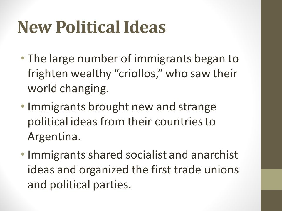 """New Political Ideas The large number of immigrants began to frighten wealthy """"criollos,"""" who saw their world changing. Immigrants brought new and stra"""