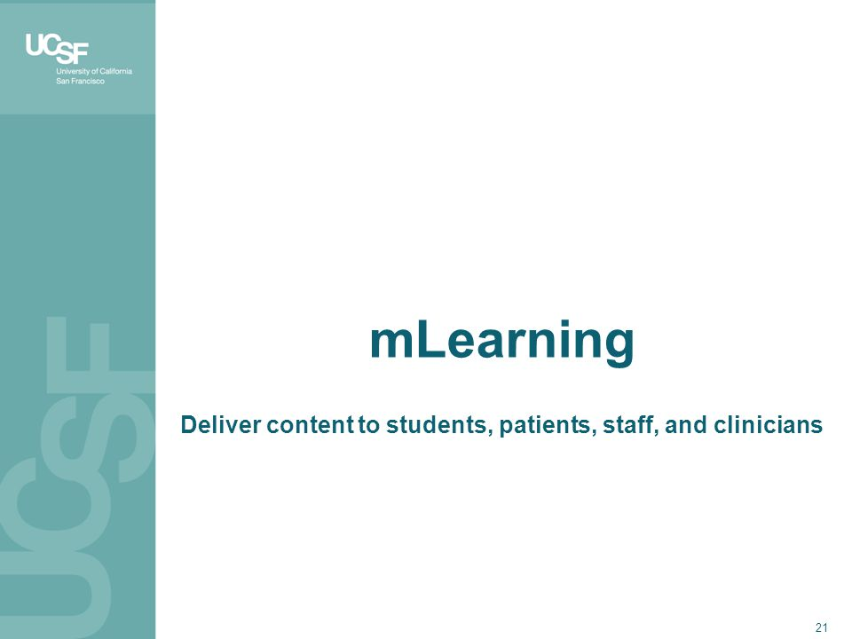 21 mLearning Deliver content to students, patients, staff, and clinicians