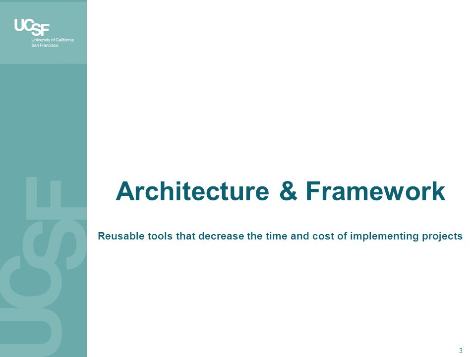 3 Architecture & Framework Reusable tools that decrease the time and cost of implementing projects