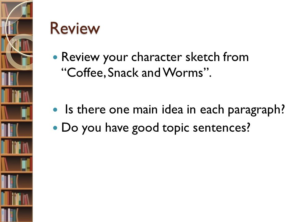Review Review your character sketch from Coffee, Snack and Worms .
