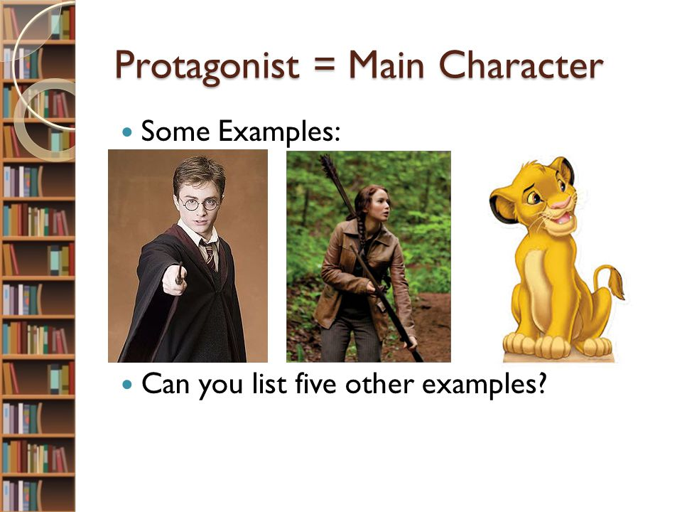 Antagonist = Protagonist's conflict Some Examples: Can you list five other antagonists?