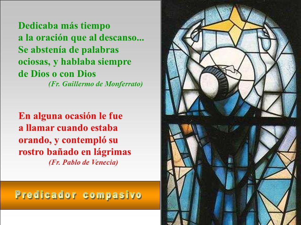 Fray Domingo tenía la costumbre de pernoctar en la Iglesia: Oraba, y en la oración lloraba y gemía mucho (Fr.