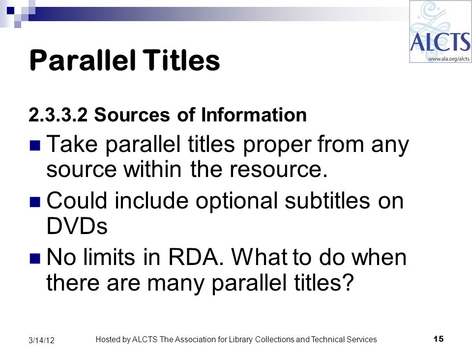 Parallel Titles 2.3.3.2 Sources of Information Take parallel titles proper from any source within the resource.