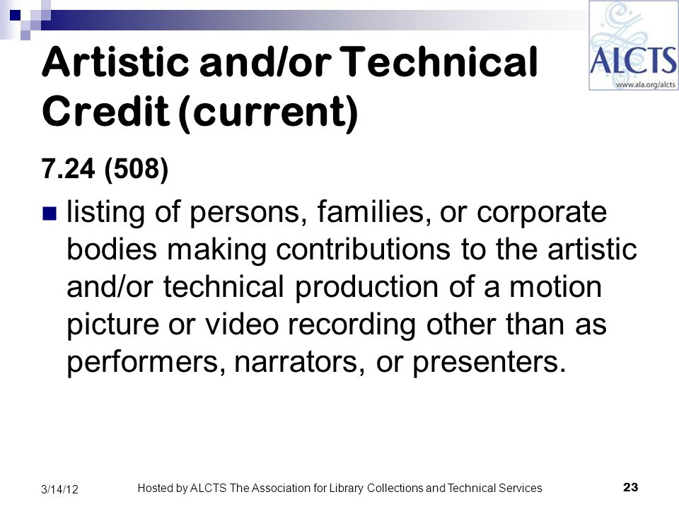Artistic and/or Technical Credit (current) 7.24 (508) listing of persons, families, or corporate bodies making contributions to the artistic and/or technical production of a motion picture or video recording other than as performers, narrators, or presenters.