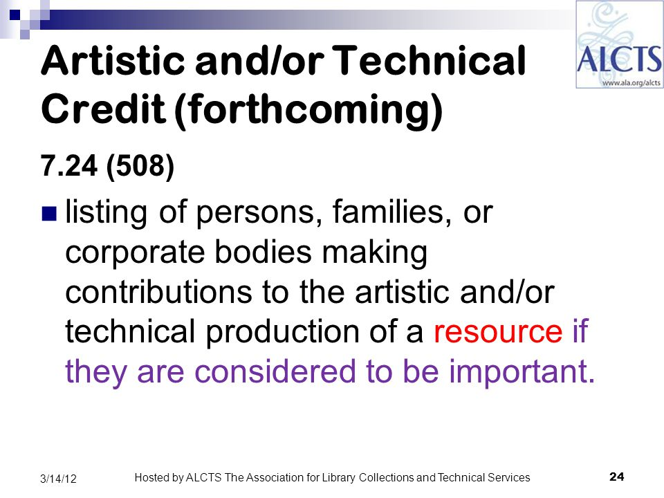 Artistic and/or Technical Credit (forthcoming) 7.24 (508) listing of persons, families, or corporate bodies making contributions to the artistic and/or technical production of a resource if they are considered to be important.