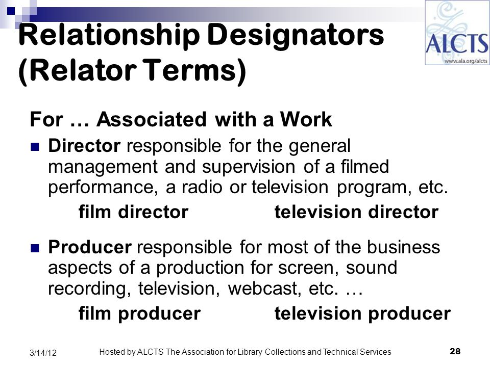 Relationship Designators (Relator Terms) For … Associated with a Work Director responsible for the general management and supervision of a filmed performance, a radio or television program, etc.