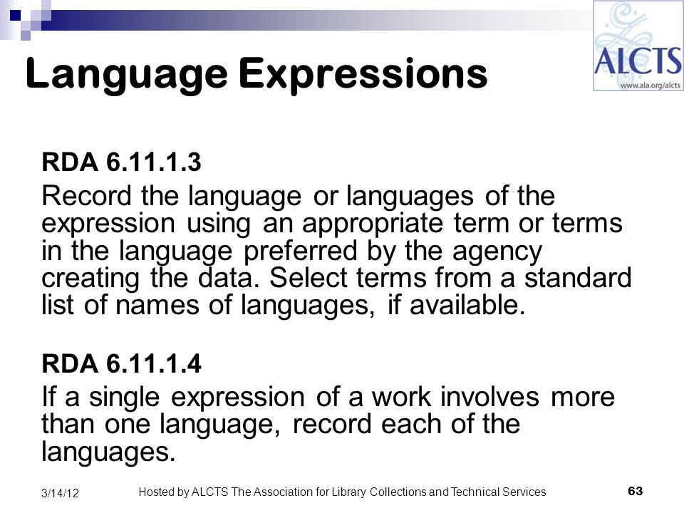 Language Expressions RDA 6.11.1.3 Record the language or languages of the expression using an appropriate term or terms in the language preferred by the agency creating the data.