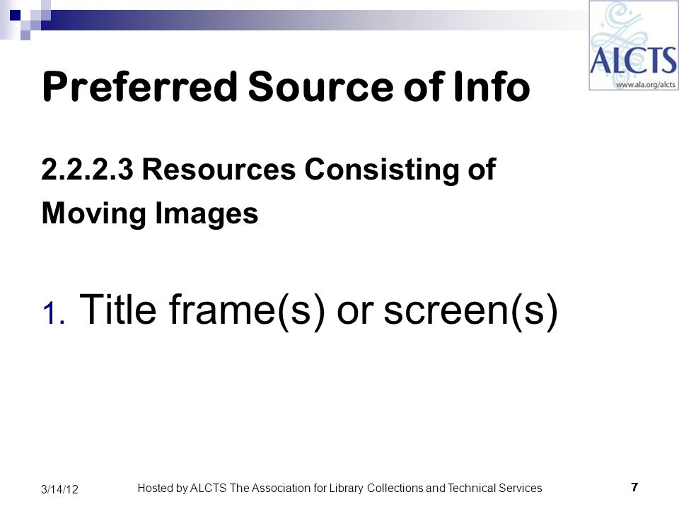 New Technical Elements 7.19.1.4 Details of Aspect Ratio If a video has been modified from its original aspect ratio, can bring out original full screen (1.33:1); original aspect ratio: 1.85:1 48 3/14/12 Hosted by ALCTS The Association for Library Collections and Technical Services