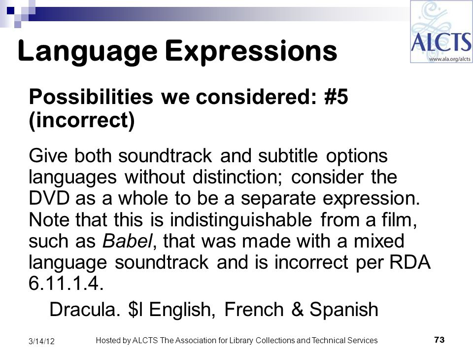 Language Expressions Possibilities we considered: #5 (incorrect) Give both soundtrack and subtitle options languages without distinction; consider the DVD as a whole to be a separate expression.
