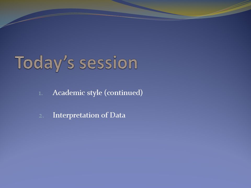 1. Academic style (continued) 2. Interpretation of Data