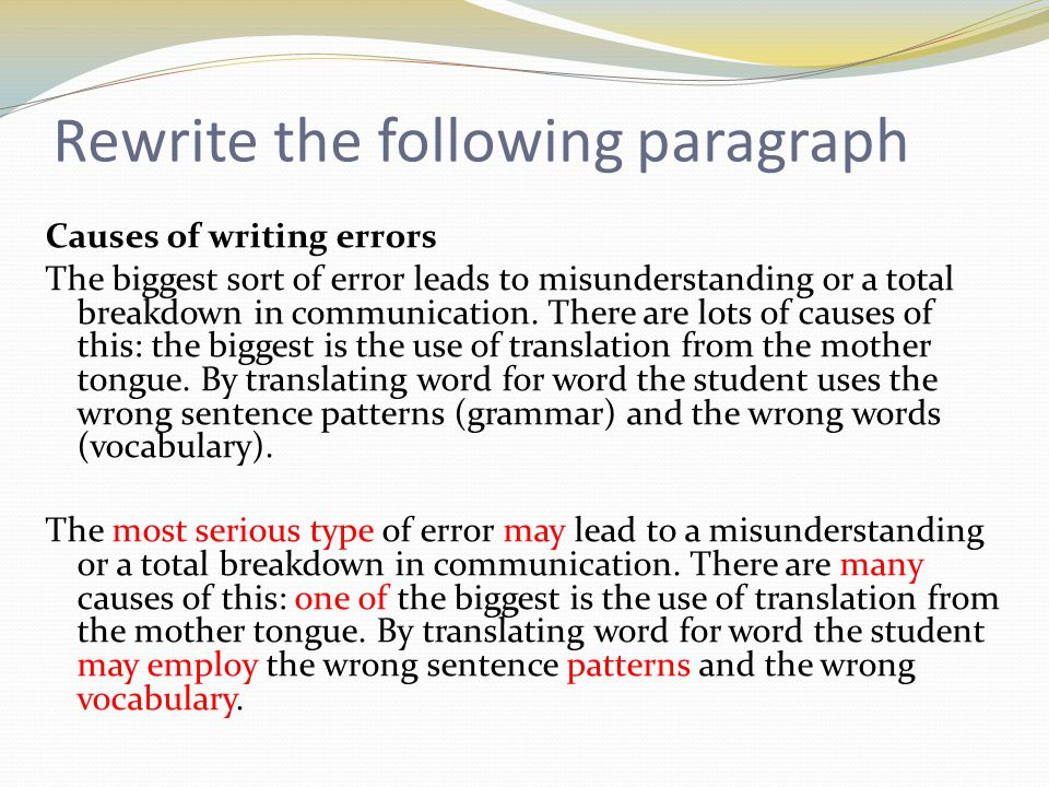 Rewrite the following paragraph Causes of writing errors Another cause is choosing to write too long and complicated sentences with far too many supplementary clauses.