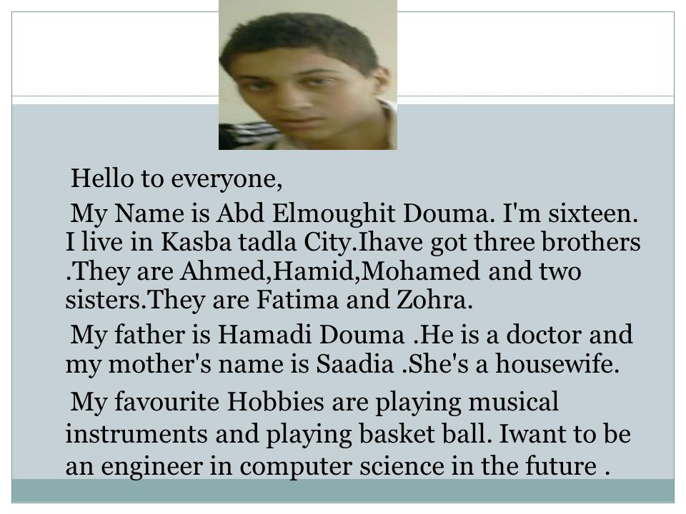 Hello to everyone, My Name is Abd Elmoughit Douma.