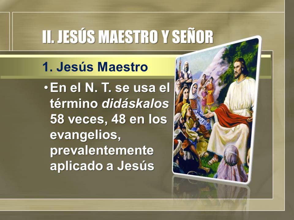 II. JESÚS MAESTRO Y SEÑOR En el N. T.