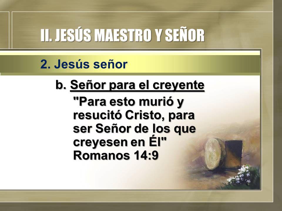 II. JESÚS MAESTRO Y SEÑOR b. Señor para el creyente